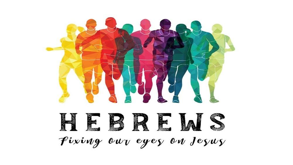 Hebrews: Fixing our Eyes on Jesus