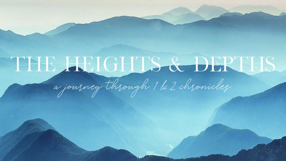 1&2 Chronicles: The Heights & the Depths