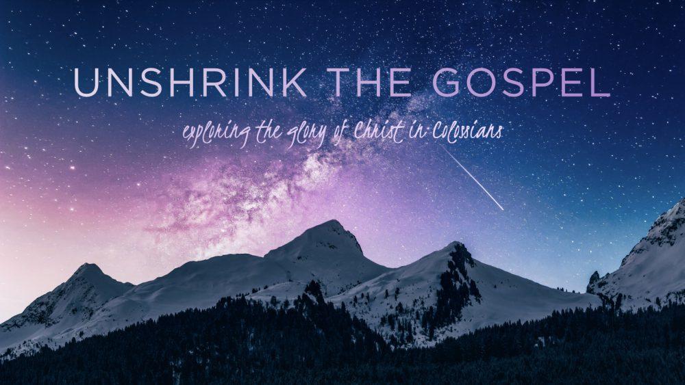 Colossians - Unshrink the Gospel