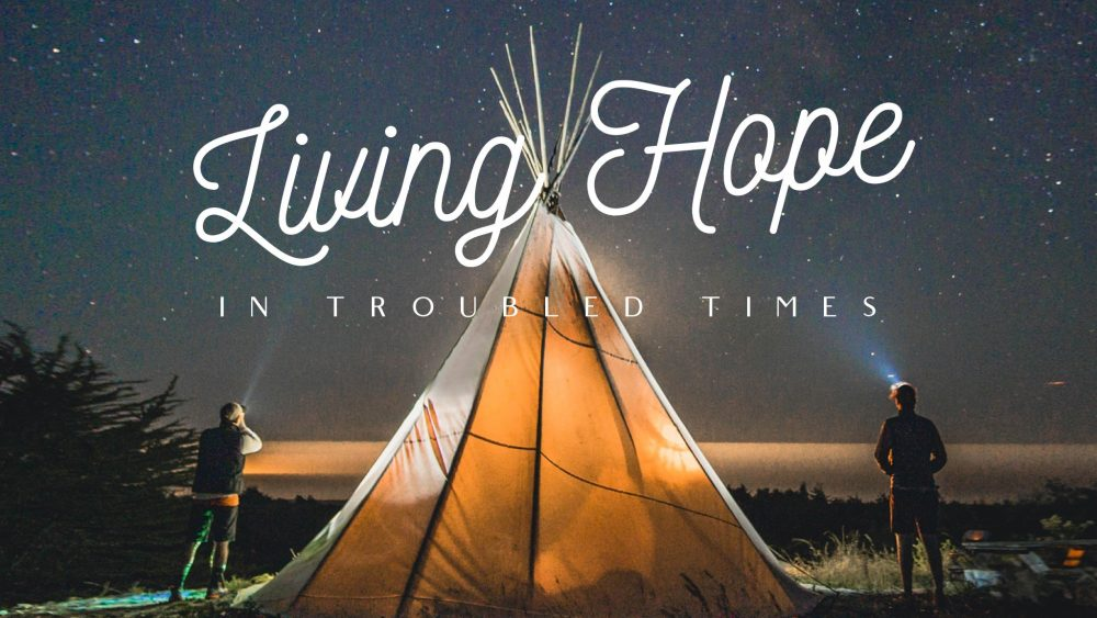 Living Hope in Troubled Times